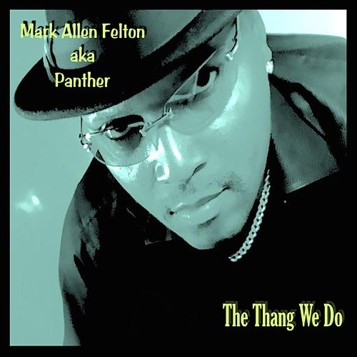 Play & Download The Thang We Do by Mark Allen Felton | Napster