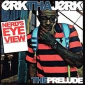 Nerd's Eye View - The Prelude by Erk Tha Jerk