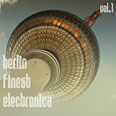 Berlin Finest Electronica, Vol. 1 by Various Artists