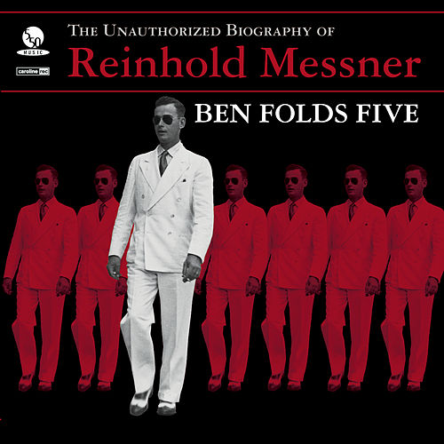 The Unauthorized Biography Of Reinhold Messner by Ben Folds