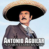 Play & Download Sonaron Cuatro Balazos by Antonio Aguilar | Napster