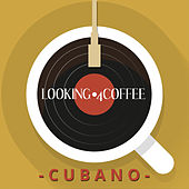 Play & Download Looking 4 Coffee - Cubano by Various Artists | Napster
