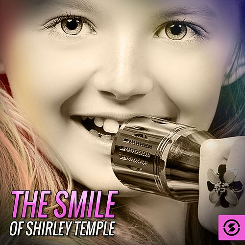 Play & Download The Smile of Shirley Temple by Shirley Temple | Napster
