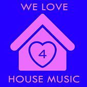 Play & Download We Love House Music 4 by Various Artists | Napster
