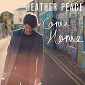 Play & Download Come Home by Heather Peace | Napster