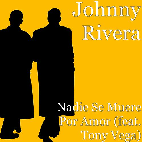 Play & Download Nadie Se Muere Por Amor (feat. Tony Vega) by Johnny Rivera | Napster