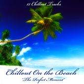 Chillout on the Beach (The Perfect Moment) by Various Artists