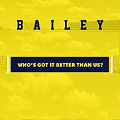 Who's Got It Better Than Us by Bailey