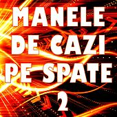 Play & Download Manele De Cazi Pe Spate, Vol. 2 by Various Artists | Napster