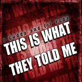 Play & Download This Is What They Told Me (feat. lil yodda) - Single by J-Gudda  | Napster