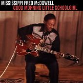 Play & Download Good Morning Little Schoolgirl by Mississippi Fred McDowell | Napster