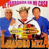 Play & Download De Parranda en Mi Casa. Serie Doble Café, Vol. 1 by Lisandro Meza | Napster
