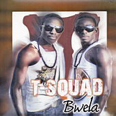 Play & Download Bwela by T-Squad | Napster