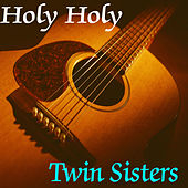 Play & Download Holy Holy by Twin Sisters Productions | Napster
