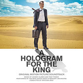 A Hologram for the King (Original Motion Picture Soundtrack) by Tom Tykwer