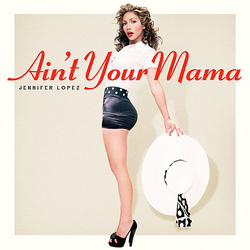 Ain't Your Mama von Jennifer Lopez
