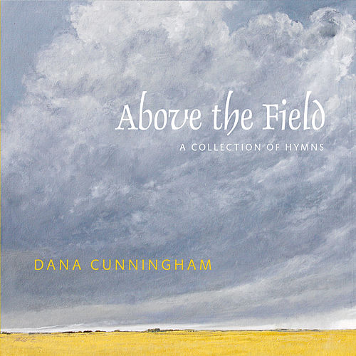 Play & Download Above the Field: A Collection of Hymns by Dana Cunningham | Napster