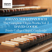 Play & Download Johann Sebastian Bach: The Complete Organ Works Vol. 2 – Trinity College Chapel, Cambridge by David Goode | Napster