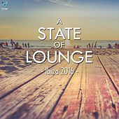 Play & Download A State Of Lounge Ibiza 2016 by Various Artists | Napster