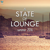 Play & Download A State Of Lounge Summer 2016 by Various Artists | Napster