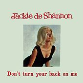 Play & Download Don't Turn Your Back on Me by Jackie DeShannon | Napster