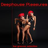 Play & Download Deephouse Pleasures (Bar Grooves Selection) by Various Artists | Napster