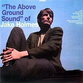 The Above Ground Sound of Jake Holmes by Jake Holmes