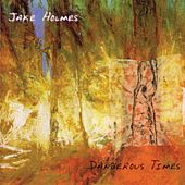 Play & Download Dangerous Times by Jake Holmes | Napster