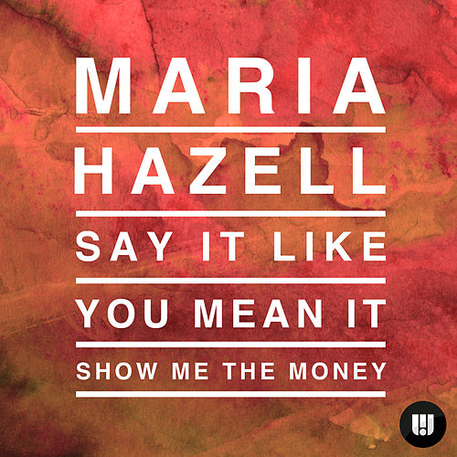 Say It Like You Mean It (Show Me The Money Remix) by Maria Hazell