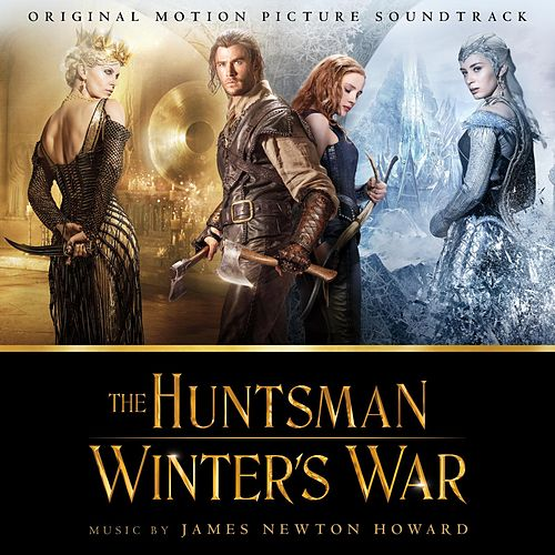 Play & Download The Huntsman: Winter's War (Original Motion Picture Soundtrack) by James Newton Howard | Napster