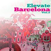 Elevate Barcelona, Vol. 2 by Various Artists