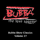 Play & Download Bubba Show Classics, Vol. 27 by Bubba the Love Sponge | Napster