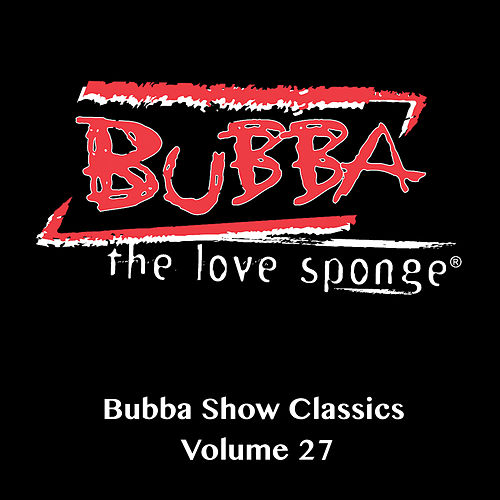 Bubba Show Classics, Vol. 27 by Bubba the Love Sponge