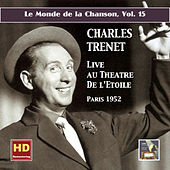 Play & Download Le monde de la chanson, Vol. 15: Charles Trenet – Live au Théâtre de L'Étoile (Remastered 2016) by Charles Trenet | Napster