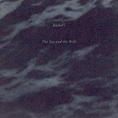 Play & Download The Sea And The Bells by Rachel's | Napster