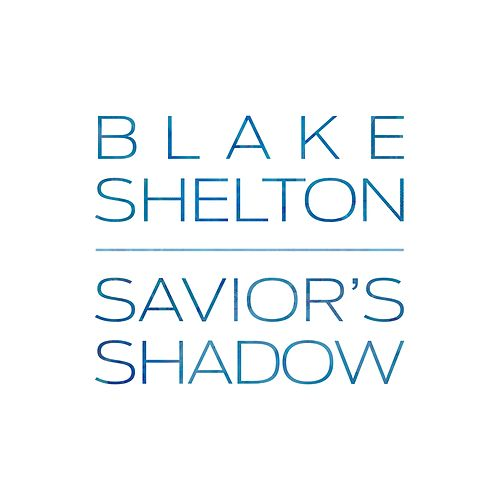 Play & Download Savior's Shadow by Blake Shelton | Napster