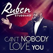 Can't Nobody Love You by Ruben Studdard