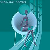 Play & Download Chill-Out, Seven (The Many Sounds of Chill Music) by Various Artists | Napster