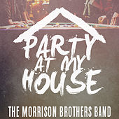 Play & Download Party at My House by Morrison Brothers Band | Napster