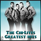 Greatest Hits - The Chi-Lites by The Chi-Lites