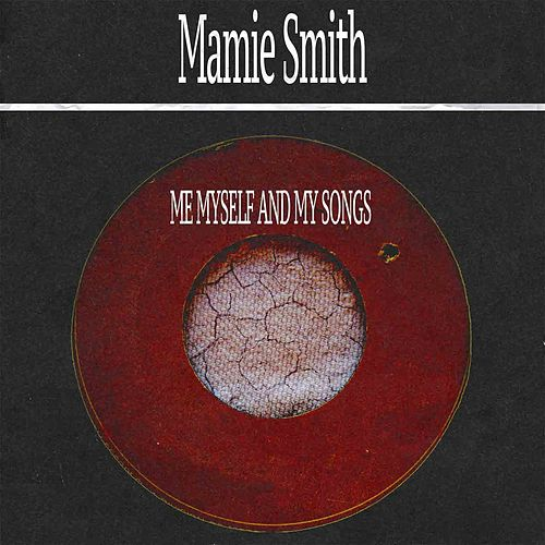 Me Myself and My Songs von Mamie Smith