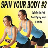 Spin Your Body - Indoor Cycling, Vol. 2 (Spinning the Best Indoor Cycling Music in the Mix) & DJ Mix by Various Artists