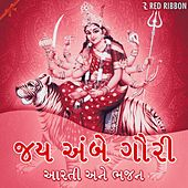 Jai Ambe Gauri - Aarti Ane Bhajan by Various Artists