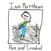 Play & Download Pure and Crooked by Iain Matthews | Napster