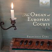 Play & Download The Organ at European Courts by Francesco Cera | Napster