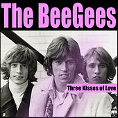 Play & Download Three Kisses Of Love by Bee Gees | Napster