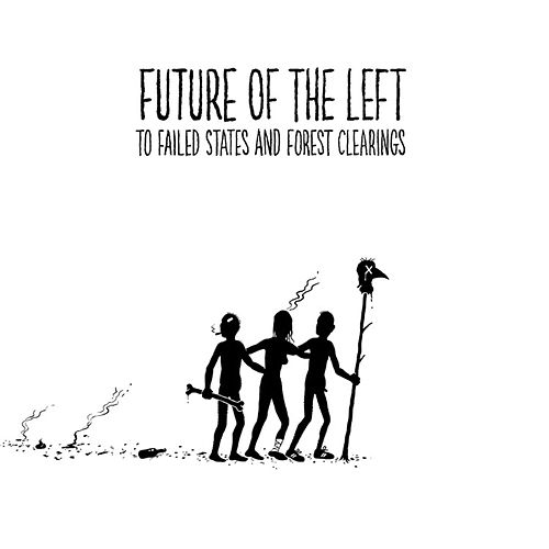 Play & Download To Failed States and Forest Clearings by Future Of The Left | Napster