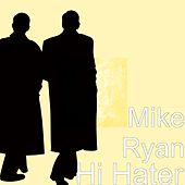 Play & Download Hi Hater by Mike Ryan | Napster