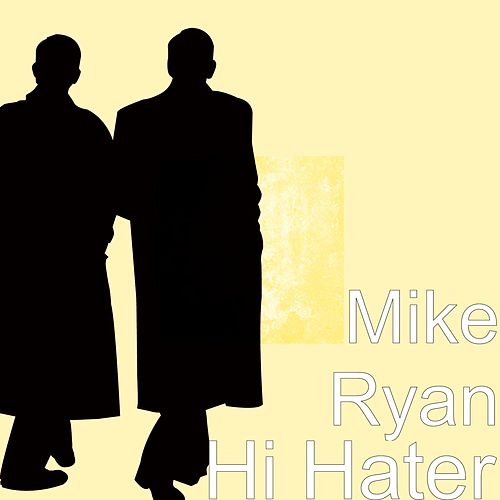Hi Hater by Mike Ryan