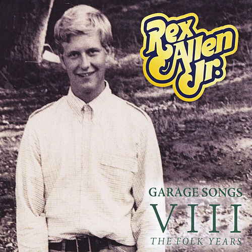 Play & Download Garage Songs VIII: The Folk Years by Rex Allen, Jr. | Napster